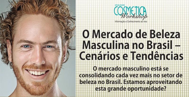 Workshop Atualidade Cosm�tica � O mercado de beleza masculina no Brasil.